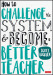 How to Challenge the System and Become a Better Teacher